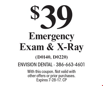 $39 Emergency Exam & X-Ray (D0140, D0220). With this coupon. Not valid with other offers or prior purchases. Expires 7-28-17. CP