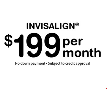 $199 per month Invisalign. No down payment. Subject to credit approval