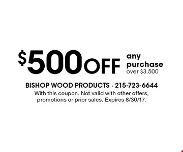 $500 Off any purchase over $3,500. With this coupon. Not valid with other offers, promotions or prior sales. Expires 8/30/17.