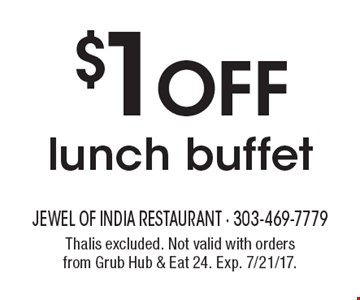 $1 Off lunch buffet. Thalis excluded. Not valid with orders from Grub Hub & Eat 24. Exp. 7/21/17.