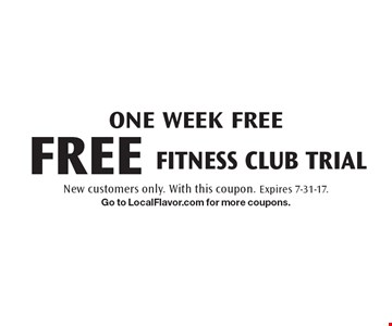 ONE WEEK FREE - FREE FITNESS CLUB TRIAL. New customers only. With this coupon. Expires 7-31-17. Go to LocalFlavor.com for more coupons.