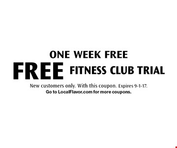 One week FREE fitness club trial. New customers only. With this coupon. Expires 9-1-17. Go to LocalFlavor.com for more coupons.