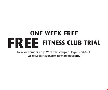 One week free FREE fitness club trial. New customers only. With this coupon. Expires 10-6-17. Go to LocalFlavor.com for more coupons.