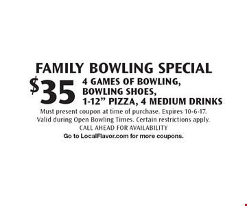 Family bowling special $35 4 games of bowling, bowling shoes, 1-12