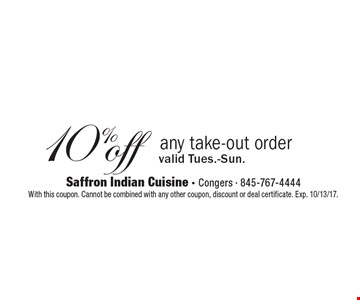 10% off any take-out order valid Tues.-Sun. With this coupon. Cannot be combined with any other coupon, discount or deal certificate. Exp. 10/13/17.