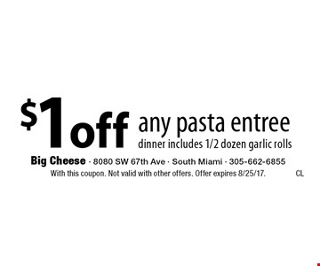 $1 off any pasta entree dinner includes 1/2 dozen garlic rolls. With this coupon. Not valid with other offers. Offer expires 8/25/17.