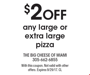 $2 OFF any large or extra large pizza. With this coupon. Not valid with other offers. Expires 9/29/17. CL