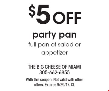 $5 OFF party pan. Full pan of salad or appetizer. With this coupon. Not valid with other offers. Expires 9/29/17. CL