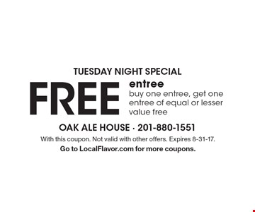 TUESDAY NIGHT SPECIAL Free entreebuy one entree, get one entree of equal or lesser value free. With this coupon. Not valid with other offers. Expires 8-31-17.