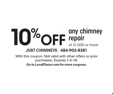 10% off any chimney repair of $1,000 or more. With this coupon. Not valid with other offers or prior purchases. Expires 1-5-18. Go to LocalFlavor.com for more coupons.