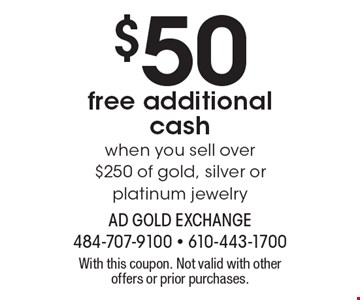 $50 free additional cash when you sell over $250 of gold, silver or platinum jewelry. With this coupon. Not valid with other offers or prior purchases.