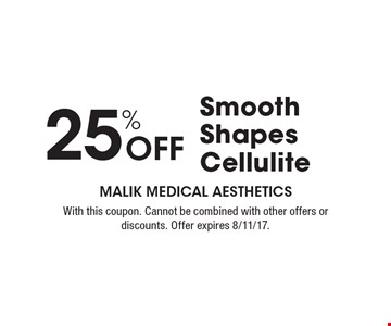 25% Off Smooth Shapes Cellulite. With this coupon. Cannot be combined with other offers or discounts. Offer expires 8/11/17.