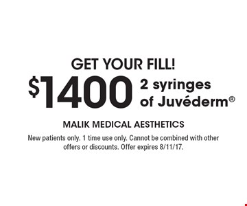 Get Your Fill! $1400 2 syringes of Juvederm. New patients only. 1 time use only. Cannot be combined with other offers or discounts. Offer expires 8/11/17.