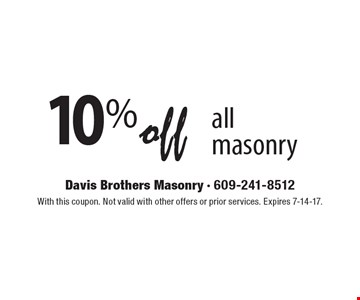 10% off all masonry. With this coupon. Not valid with other offers or prior services. Expires 7-14-17.