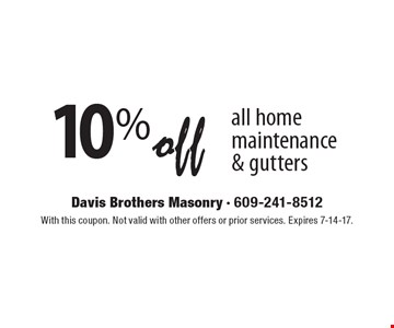 10% off all home maintenance & gutters. With this coupon. Not valid with other offers or prior services. Expires 7-14-17.
