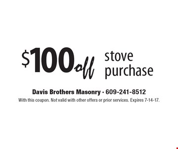 $100 off stove purchase. With this coupon. Not valid with other offers or prior services. Expires 7-14-17.