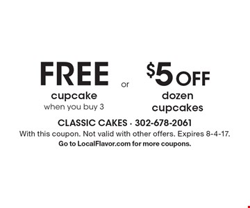 Free Cupcake When You Buy 3 OR $5 Off Dozen Cupcakes. With this coupon. Not valid with other offers. Expires 8-4-17. Go to LocalFlavor.com for more coupons.