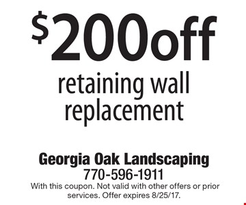 $200off retaining wall replacement.With this coupon. Not valid with other offers or prior services. Offer expires 8/25/17.
