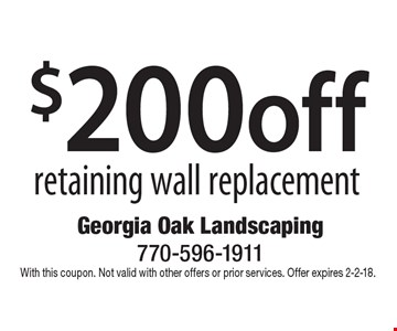 $200 off retaining wall replacement. With this coupon. Not valid with other offers or prior services. Offer expires 2-2-18.