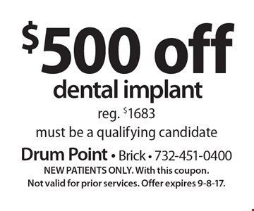 $500 off dental implant. Reg. $1683. Must be a qualifying candidate. New patients only. With this coupon. Not valid for prior services. Offer expires 9-8-17.