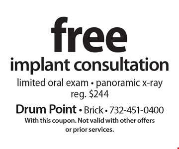Free implant consultation. Limited oral exam. Panoramic x-ray. Reg. $244. With this coupon. Not valid with other offers or prior services.
