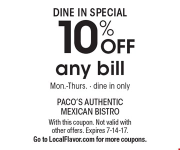 Dine In Special - 10% OFF any bill Mon.-Thurs. - dine in only. With this coupon. Not valid with other offers. Expires 7-14-17. Go to LocalFlavor.com for more coupons.