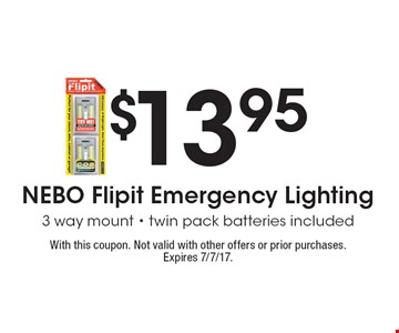 $13.95 NEBO Flipit Emergency Lighting. 3 way mount - twin pack batteries included. With this coupon. Not valid with other offers or prior purchases. Expires 7/7/17.