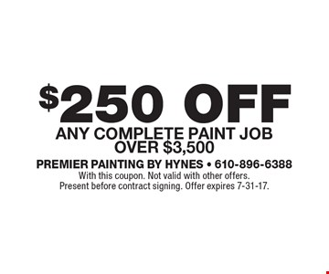 $250 off any complete paint job over $3,500. With this coupon. Not valid with other offers. Present before contract signing. Offer expires 7-31-17.