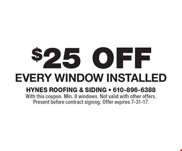$25 off Every Window Installed. With this coupon. Min. 8 windows. Not valid with other offers. Present before contract signing. Offer expires 7-31-17.