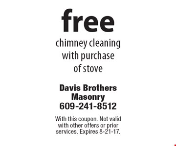 Free chimney cleaning with purchase of stove. With this coupon. Not valid with other offers or prior services. Expires 8-21-17.