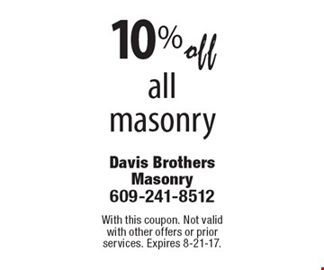 10% off all masonry. With this coupon. Not valid with other offers or prior services. Expires 8-21-17.