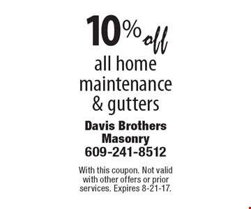 10% off all home maintenance & gutters. With this coupon. Not valid with other offers or prior services. Expires 8-21-17.