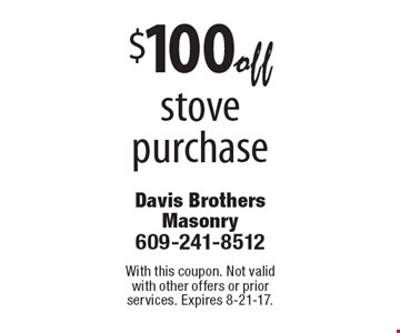$100 off stove purchase. With this coupon. Not valid with other offers or prior services. Expires 8-21-17.
