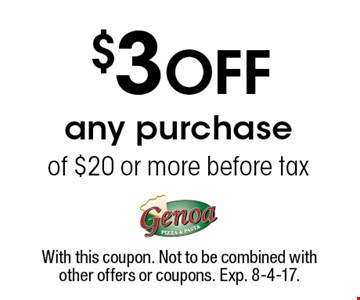 $3 Off any purchase of $20 or more before tax. With this coupon. Not to be combined with other offers or coupons. Exp. 8-4-17.