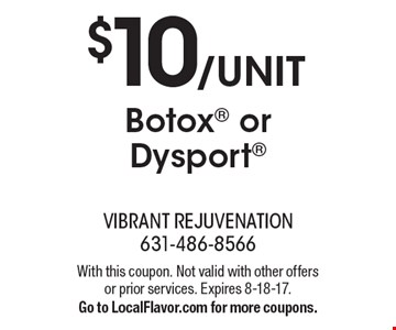 $10/unit Botox or Dysport. With this coupon. Not valid with other offers or prior services. Expires 8-18-17. Go to LocalFlavor.com for more coupons.