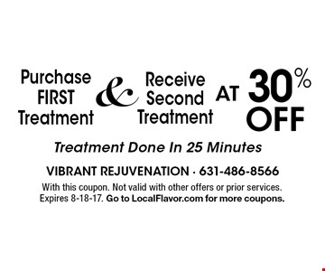 Purchase FIRST Treatment & Receive Second Treatment AT 30% Off. Treatment Done In 25 Minutes. With this coupon. Not valid with other offers or prior services. Expires 8-18-17. Go to LocalFlavor.com for more coupons.