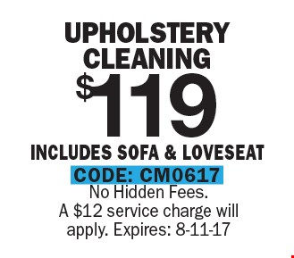 Upholstery cleaning  $119. Includes sofa & loveseat. No hidden fees. A $12 service charge will apply. Expires: 8-11-17