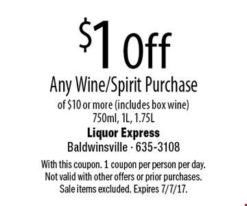 $1 Off Any Wine/Spirit Purchase of $10 or more (includes box wine) 750ml, 1L, 1.75L. With this coupon. 1 coupon per person per day. Not valid with other offers or prior purchases. Sale items excluded. Expires 7/7/17.