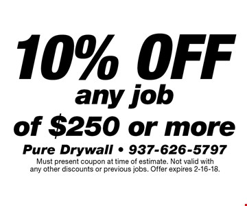 10% off any job of $250 or more. Must present coupon at time of estimate. Not valid with any other discounts or previous jobs. Offer expires 2-16-18.