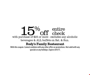 15% off entire check with purchase of $25 or more. Excludes any alcoholic