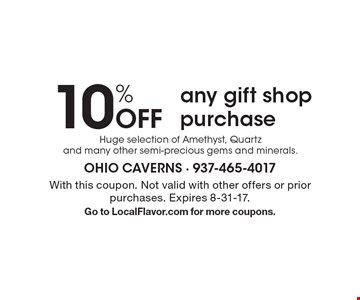 10% Off any gift shop purchase. Huge selection of Amethyst, Quartz and many other semi-precious gems and minerals. With this coupon. Not valid with other offers or prior purchases. Expires 8-31-17. Go to LocalFlavor.com for more coupons.