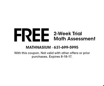 FREE 2-Week Trial Math Assessment. With this coupon. Not valid with other offers or prior purchases. Expires 8-18-17.