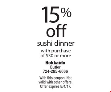 15% off sushi dinner with purchase of $30 or more. With this coupon. Not valid with other offers. Offer expires 8/4/17.