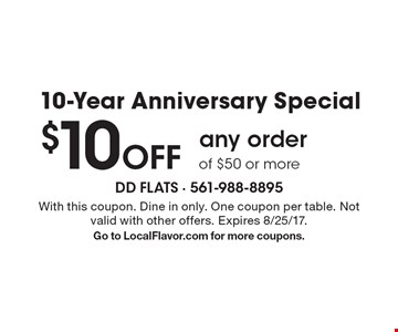10-Year Anniversary Special $10 Off any order of $50 or more. With this coupon. Dine in only. One coupon per table. Not valid with other offers. Expires 8/25/17.Go to LocalFlavor.com for more coupons.