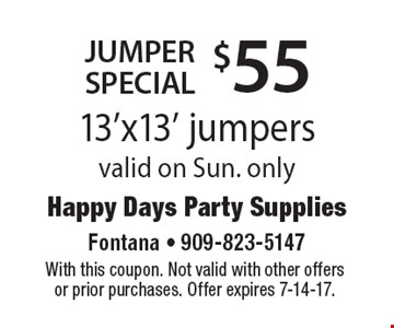 $55 JUMPER special 13'x13' jumpers valid on Sun. only. With this coupon. Not valid with other offers or prior purchases. Offer expires 7-14-17.