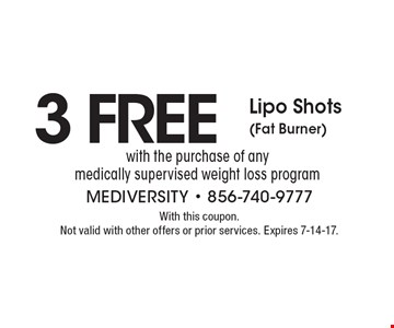 3 FREE with the purchase of any medically supervised weight loss program. With this coupon. Not valid with other offers or prior services. Expires 7-14-17.