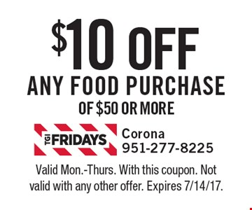 $10 OFF Any food purchase of $50 or more . Valid Mon.-Thurs. With this coupon. Not valid with any other offer. Expires 7/14/17.