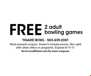 free 2 adult bowling games. Must present coupon. Doesn't include juniors. Not valid with other offers or programs. Expires 8-11-17.Go to LocalFlavor.com for more coupons.