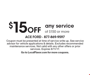 $15 Off any service of $150 or more. Coupon must be presented at time of service write up. See service advisor for vehicle applications & details. Excludes recommended maintenance services. Not valid with any other offers or prior services. Expires 8/11/17.Go to LocalFlavor.com for more coupons.