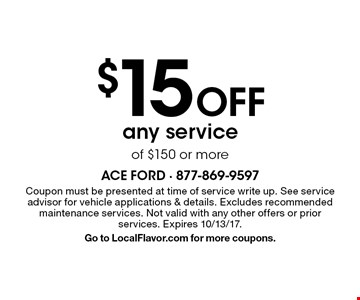 $15 Off any serviceof $150 or more. Coupon must be presented at time of service write up. See service advisor for vehicle applications & details. Excludes recommended maintenance services. Not valid with any other offers or prior services. Expires 10/13/17.Go to LocalFlavor.com for more coupons.